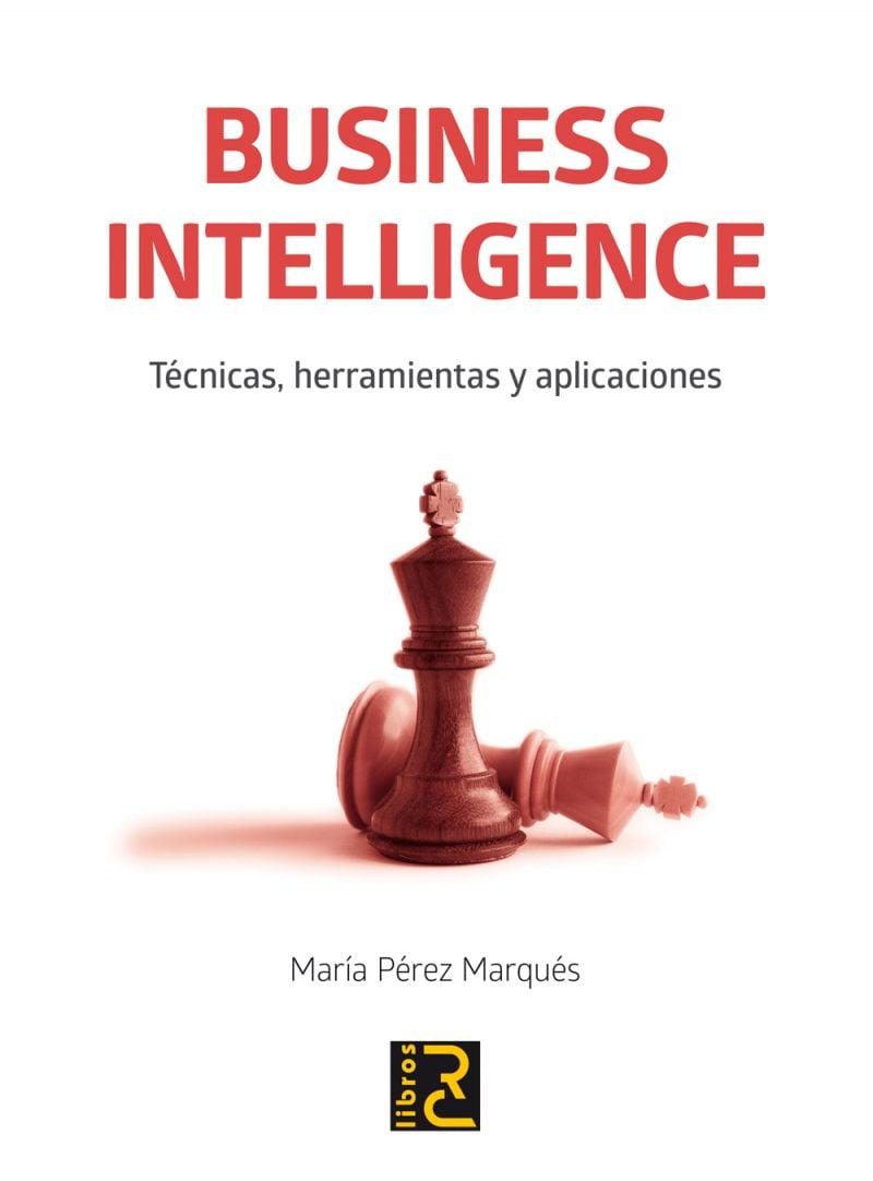 Business Intelligence Técnicas Herramientas Y Aplicaciones Rc Libros