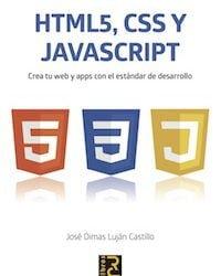 HTML 5, CSS y JavaScript. Crea tu web y apps con el estándar de desarrollo