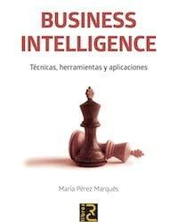 Business Intelligence. Técnicas, herramientas y aplicaciones