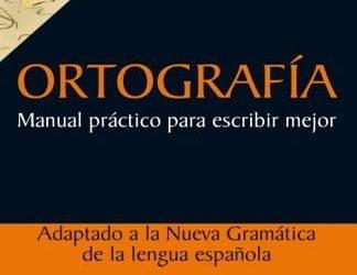 ORTOGRAFÍA. Manual práctico para escribir mejor